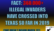 RERfirst – ESTIMATED 361,000 ILLEGAL INVADERS HAVE ENTERED TEXAS SO FAR IN FY2019. WHAT WILL THE MARCH NUMBERS BRING? (VIDEO)
